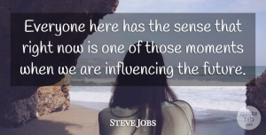 Steve Jobs Quote About Inspirational, Influence, Moments: Everyone Here Has The Sense...