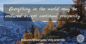 Johann Wolfgang von Goethe Quote About May, World, Prosperity: Everything In The World May...