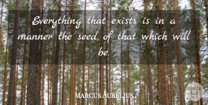 Marcus Aurelius Quote About Work, Fate, Manifestation: Everything That Exists Is In...