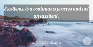 Abdul Kalam Quote About Inspirational, Excellence, Process: Excellence Is A Continuous Process...