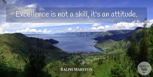 Ralph Marston Quote About Attitude: Excellence Is Not A Skill...