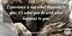 Aldous Huxley Quote About Inspirational, Life, Motivational: Experience Is Not What Happens...