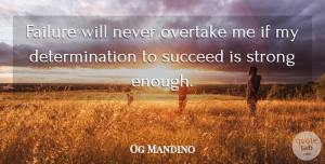 Og Mandino Quote About Inspirational, Motivational, Encouraging: Failure Will Never Overtake Me...