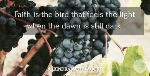 Rabindranath Tagore Quote About Inspirational, Encouraging, Faith: Faith Is The Bird That...
