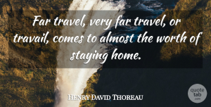 Travel Quotes, Henry David Thoreau Quote About Almost, Far, Staying, Travel, Worth: Far Travel Very Far Travel...