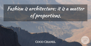 Coco Chanel Quote About Fashion, Matter, Architecture: Fashion Is Architecture It Is...