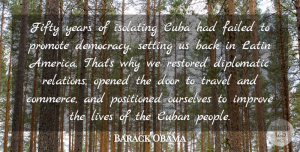 Travel Quotes, Barack Obama Quote About Cuba, Cuban, Diplomatic, Failed, Fifty: Fifty Years Of Isolating Cuba...