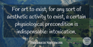 Art Quotes, Friedrich Nietzsche Quote About Art, Drinking, Intoxication: For Art To Exist For...