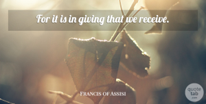 Francis of Assisi Quote About Christmas, Helping Others, Greatness: For It Is In Giving...