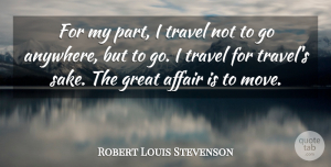 Travel Quotes, Robert Louis Stevenson Quote About Travel, Moving, Cutting: For My Part I Travel...