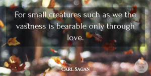 Carl Sagan Quote About Love, Inspirational, Life: For Small Creatures Such As...