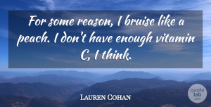 Lauren Cohan Quote About undefined: For Some Reason I Bruise...