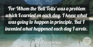 Ernest Hemingway Quote About Carried, Happened, Invented, Knew, Whom: For Whom The Bell Tolls...