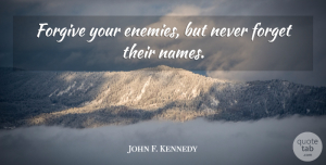 John F. Kennedy Quote About Funny, Forgiveness, Witty: Forgive Your Enemies But Never...
