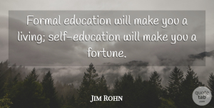 Success Quotes, Jim Rohn Quote About Success, Education, Money: Formal Education Will Make You...