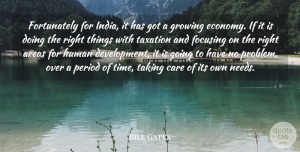 Needs Quotes, Bill Gates Quote About India, Needs, Taxation: Fortunately For India It Has...