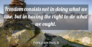 Pope John Paul II Quote About Attitude, Freedom, 4th Of July: Freedom Consists Not In Doing...