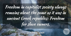 Vladimir Lenin Quote About Freedom, Tyrants, Slave Owners: Freedom In Capitalist Society Always...