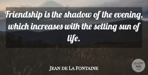 Jean de La Fontaine Quote About Friendship, Birthday, Memories: Friendship Is The Shadow Of...