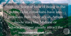 Aggressive Quotes, Robin Williams Quote About Aggressive, Attract, Comedians, Less, Point: From The Point Of View...