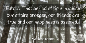 Future Quotes, Ambrose Bierce Quote About Friendship, Happiness, Future: Future That Period Of Time...