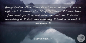 Steven Wright Quote About School, Home, Class: George Carlins Album Class Clown...