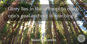 Lying Quotes, Mahatma Gandhi Quote About Inspirational, Lying, Goal: Glory Lies In The Attempt...