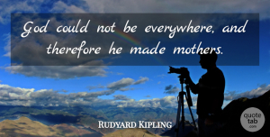 Rudyard Kipling Quote About Mothers Day, Mom, Mother Daughter: God Could Not Be Everywhere...