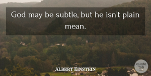 Life Quotes, Albert Einstein Quote About Love, Inspirational, Life: God May Be Subtle But...