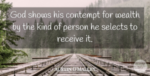 Austin O'Malley Quote About Money, Kind, Wealth: God Shows His Contempt For...