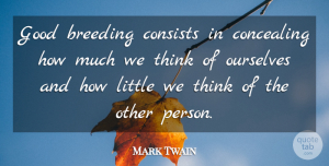 Life Quotes, Mark Twain Quote About Life, Thinking, Littles: Good Breeding Consists In Concealing...