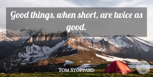 Tom Stoppard Quote About Writing, Editing, Good Things: Good Things When Short Are...