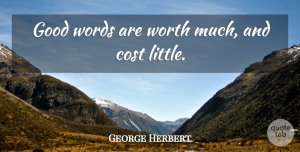 Positivity Quotes, George Herbert Quote About Encouragement, Positivity, Cheerful: Good Words Are Worth Much...
