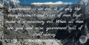 Percy Bysshe Shelley Quote About Wise, Wisdom, Men: Government Is An Evil It...