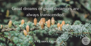 Abdul Kalam Quote About Dream, Dreamer, Small Dreams: Great Dreams Of Great Dreamers...