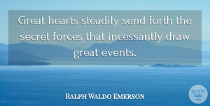 Heart Quotes, Ralph Waldo Emerson Quote About Positive, Heart, Law Of Attraction: Great Hearts Steadily Send Forth...