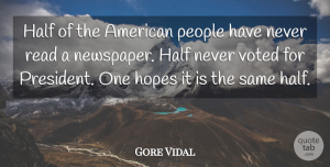 Gore Vidal Quote About People, Political, Voting: Half Of The American People...