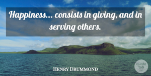 Motherhood Quotes, Henry Drummond Quote About Inspirational, Happiness, Motherhood: Happiness Consists In Giving And...
