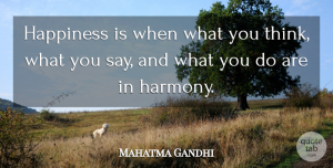 Positive Quotes, Mahatma Gandhi Quote About Inspirational, Positive, Happiness: Happiness Is When What You...