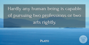 Art Quotes, Plato Quote About Art, Philosophical, Two: Hardly Any Human Being Is...