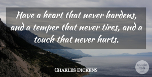 Love Quotes, Charles Dickens Quote About Love, Inspirational, Life: Have A Heart That Never...