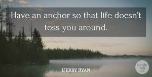 Debby Ryan Quote About Anchors, Toss: Have An Anchor So That...