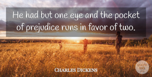 Charles Dickens Quote About Running, Eye, Two: He Had But One Eye...