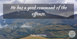 Tom Swittel Quote About Command, Good: He Has A Good Command...