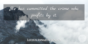 Lucius Annaeus Seneca Quote About Crime And Criminals: He Has Committed The Crime...