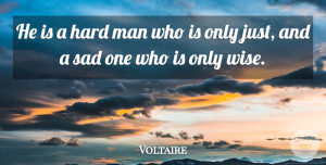 Adversity Quotes, Voltaire Quote About Wise, Adversity, Men: He Is A Hard Man...