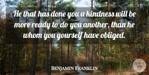 Leadership Quotes, Benjamin Franklin Quote About Leadership, Kindness, Charity: He That Has Done You...