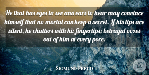 Betrayal Quotes, Sigmund Freud Quote About Betrayal, Eye, Keeping Secrets: He That Has Eyes To...