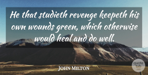John Milton Quote About English Poet, Heal, Otherwise: He That Studieth Revenge Keepeth...