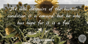 Hope Quotes, Albert Camus Quote About Life, Hope, Coward: He Who Despairs Of The...